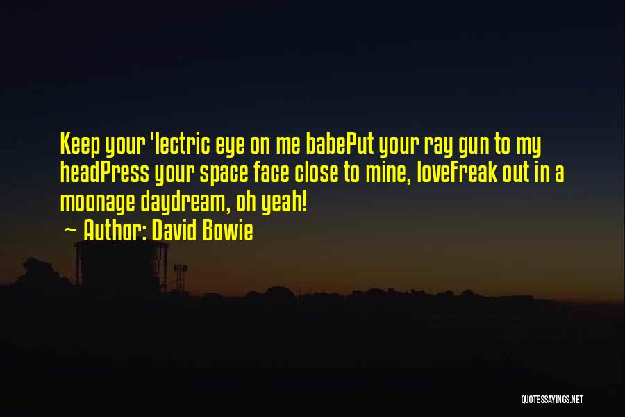 Close My Eye Quotes By David Bowie