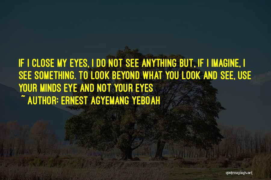 Close My Eye Quotes By Ernest Agyemang Yeboah
