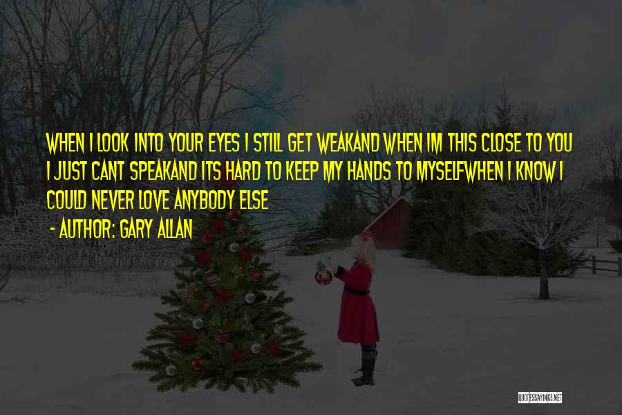 Close My Eye Quotes By Gary Allan