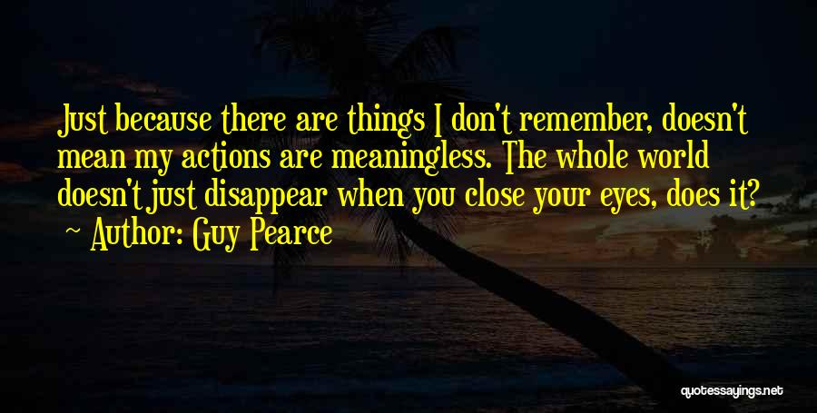 Close My Eye Quotes By Guy Pearce