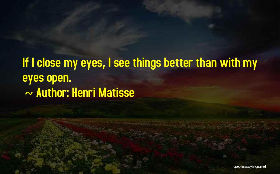Close My Eye Quotes By Henri Matisse