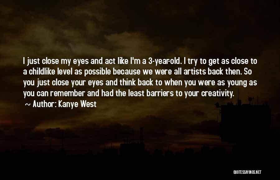 Close My Eye Quotes By Kanye West