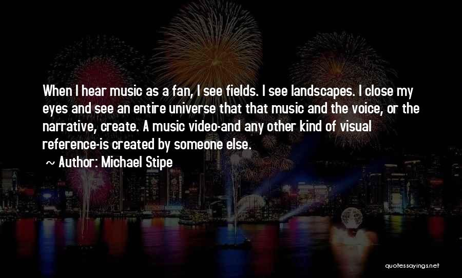 Close My Eye Quotes By Michael Stipe