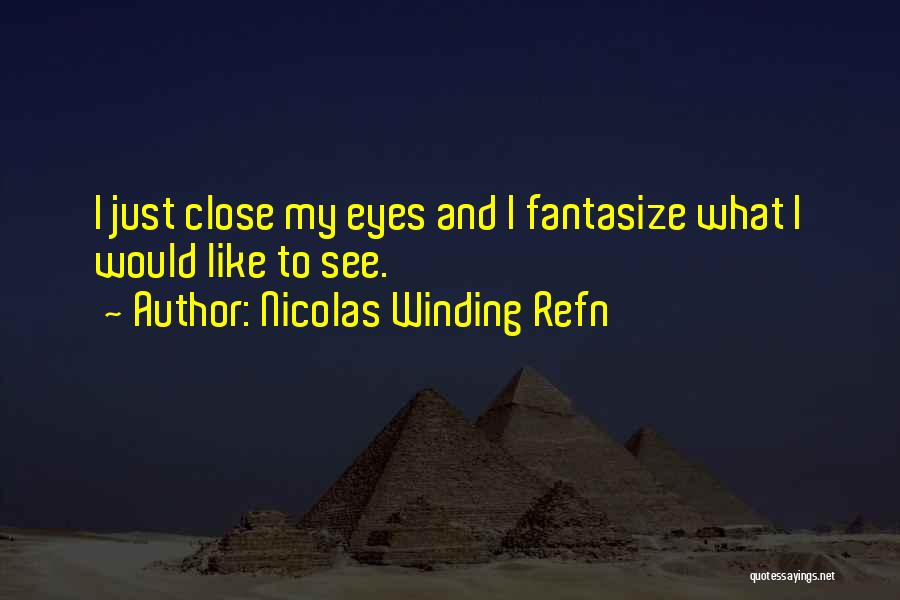 Close My Eye Quotes By Nicolas Winding Refn