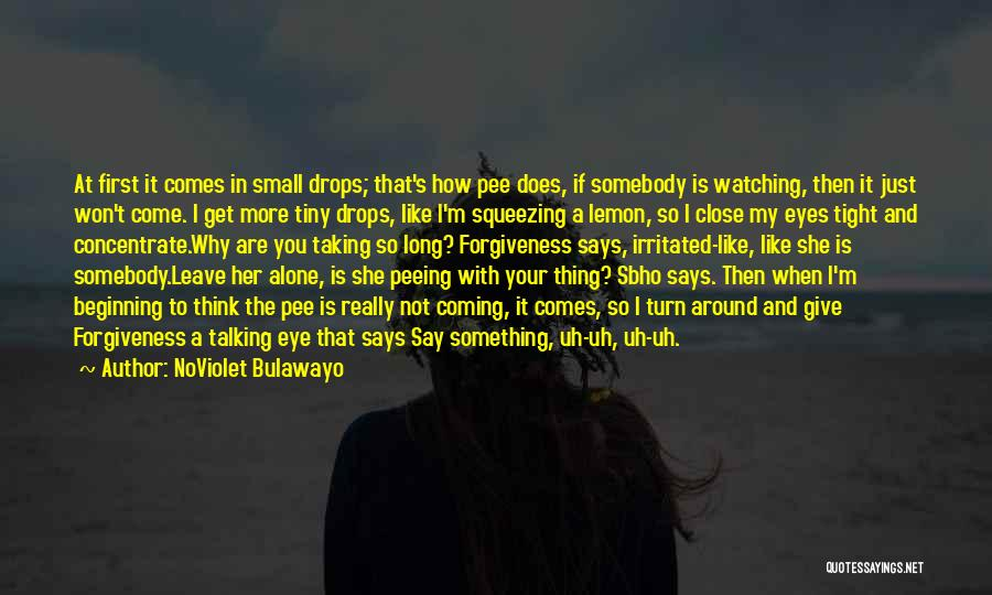 Close My Eye Quotes By NoViolet Bulawayo