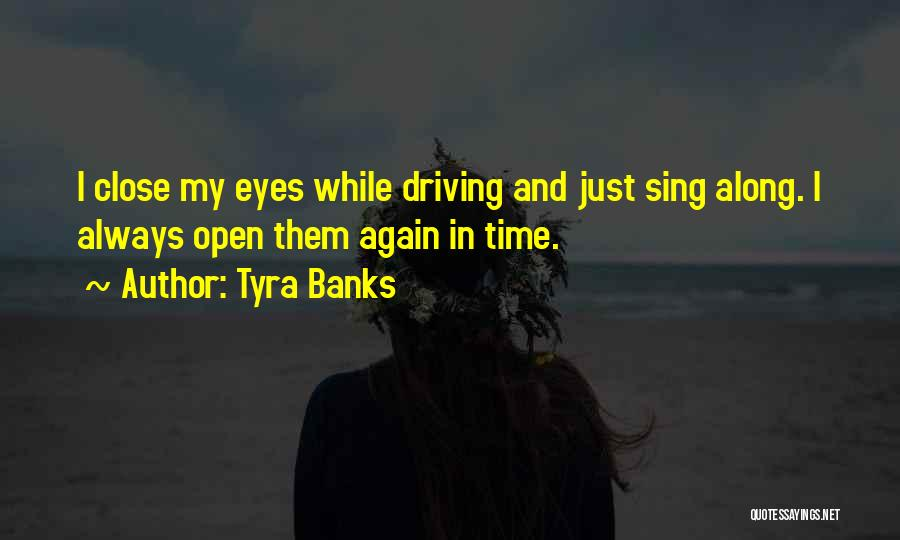 Close My Eye Quotes By Tyra Banks