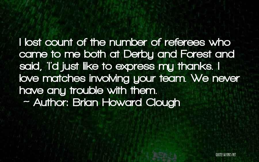 Clough Quotes By Brian Howard Clough