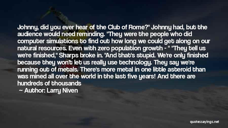 Club Of Rome Quotes By Larry Niven