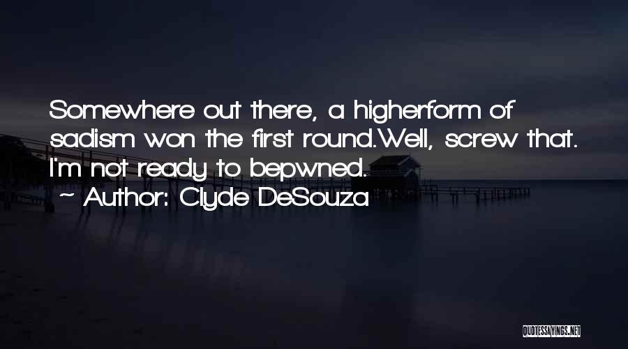 Clyde DeSouza Quotes 2081578