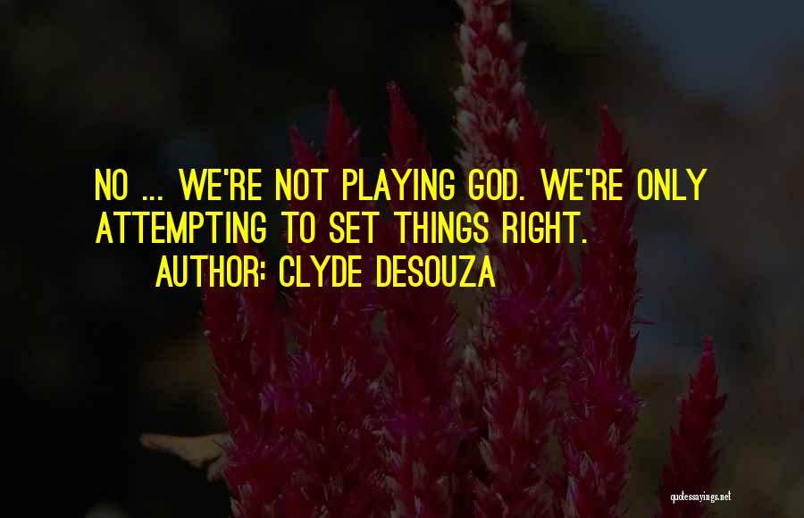 Clyde DeSouza Quotes 711243