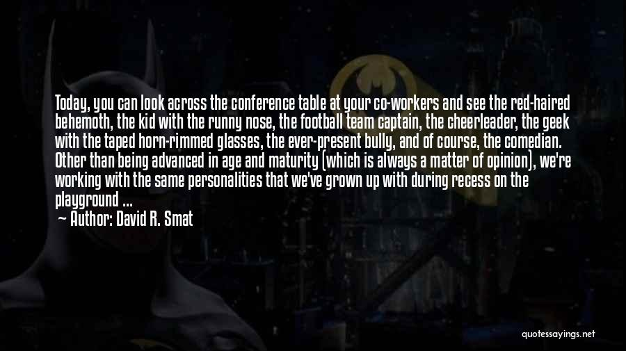 Co Captain Quotes By David R. Smat
