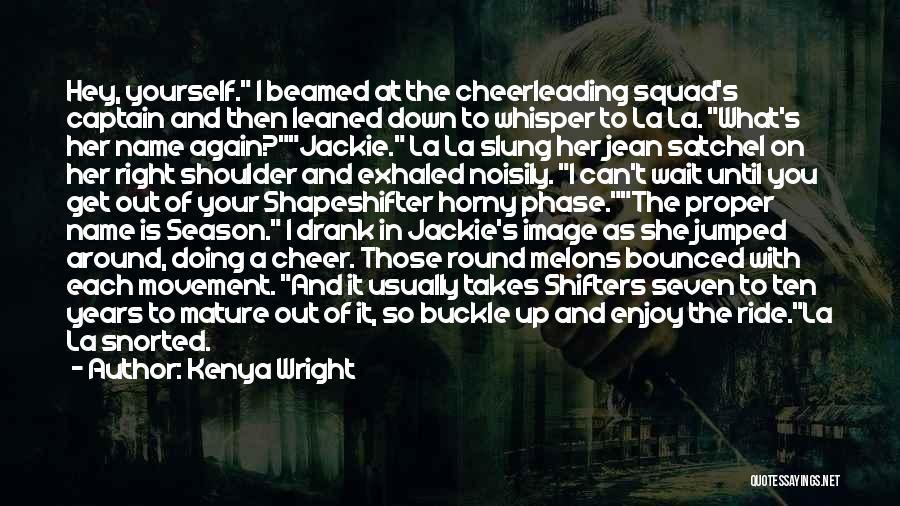 Co Captain Quotes By Kenya Wright