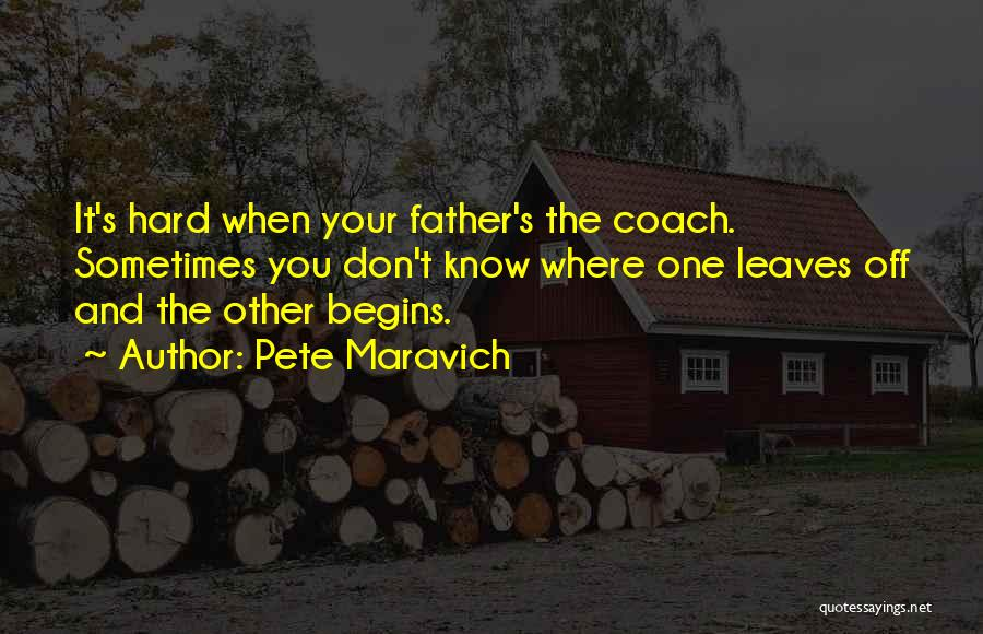 Coach Pete Maravich Quotes By Pete Maravich