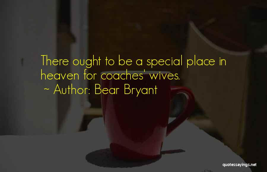 Coaches Wives Quotes By Bear Bryant