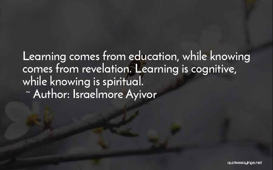 Cognitive Learning Quotes By Israelmore Ayivor