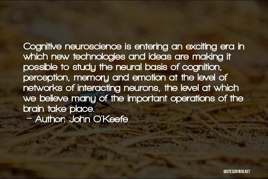 Cognitive Neuroscience Quotes By John O'Keefe