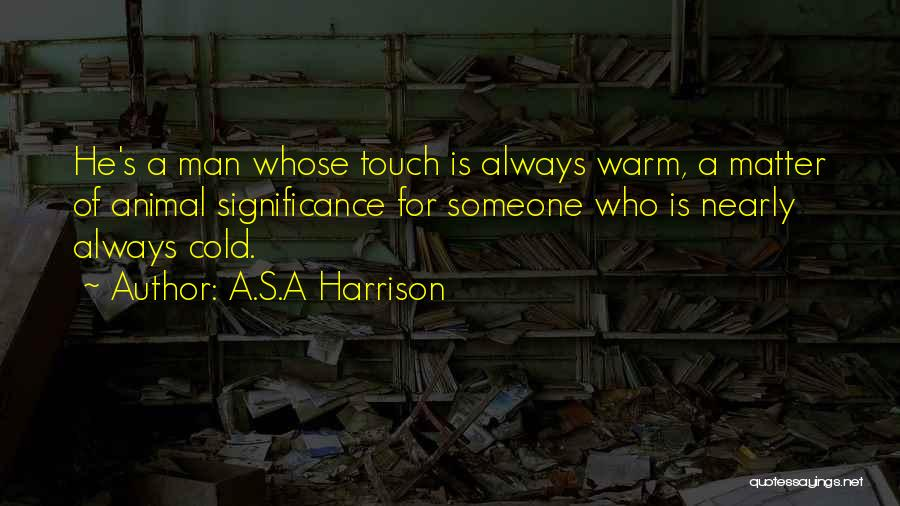 Cold Man Quotes By A.S.A Harrison