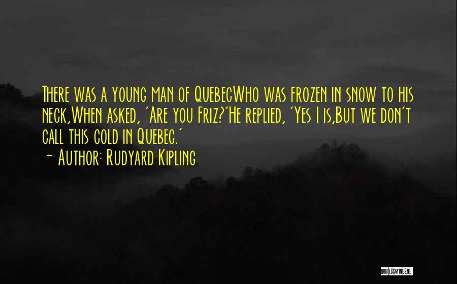 Cold Man Quotes By Rudyard Kipling
