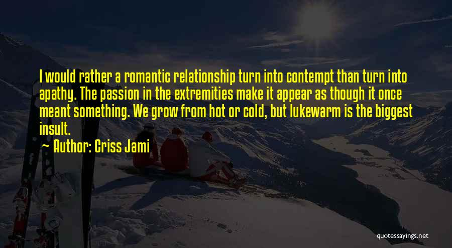 Cold Relationship Quotes By Criss Jami
