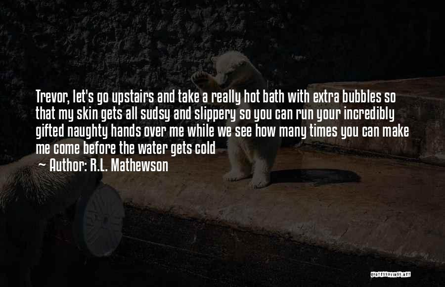 Cold Water Bath Quotes By R.L. Mathewson