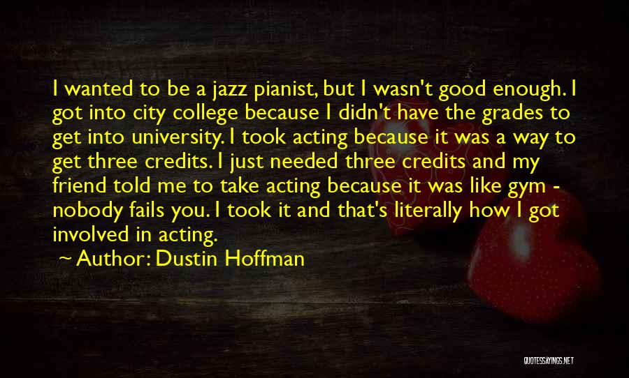 College Grades Quotes By Dustin Hoffman