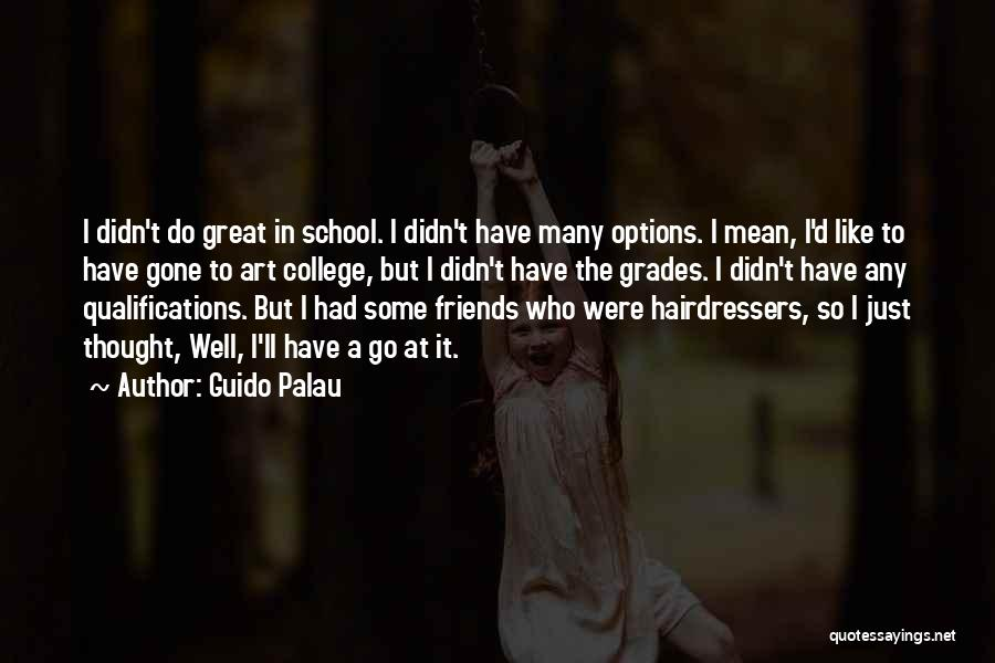 College Grades Quotes By Guido Palau