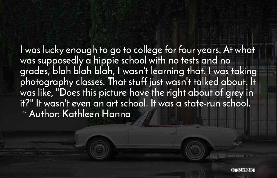 College Grades Quotes By Kathleen Hanna
