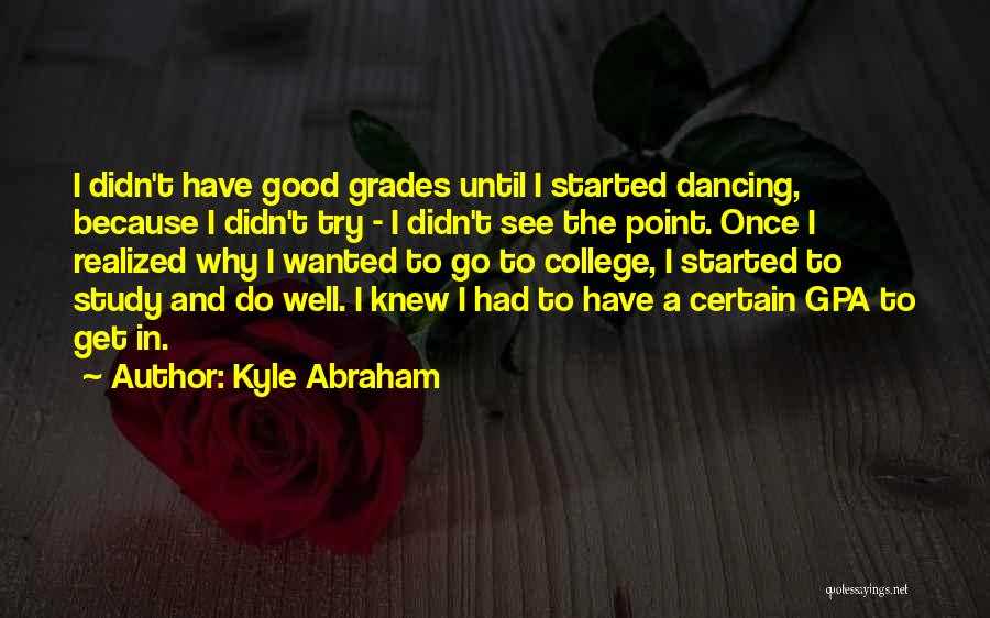 College Grades Quotes By Kyle Abraham