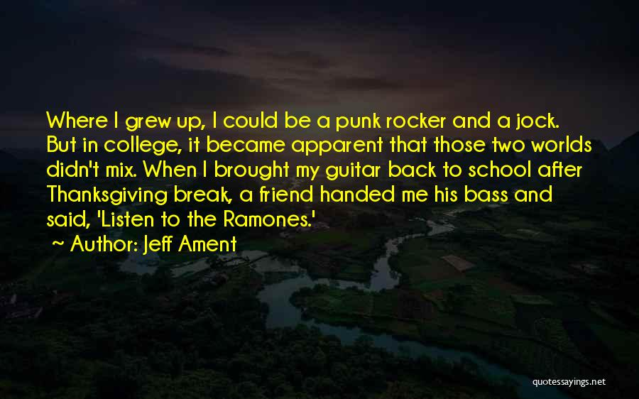 College Quotes By Jeff Ament