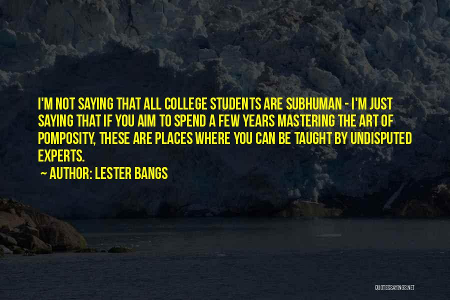 College Quotes By Lester Bangs