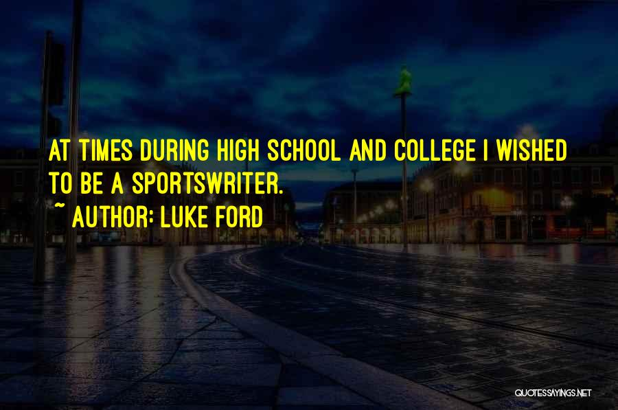 College Quotes By Luke Ford