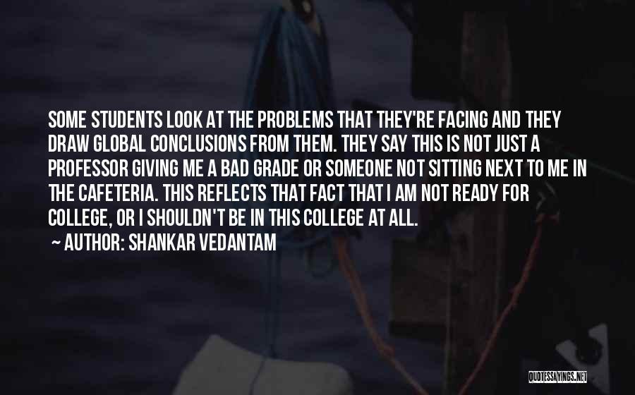 College Quotes By Shankar Vedantam