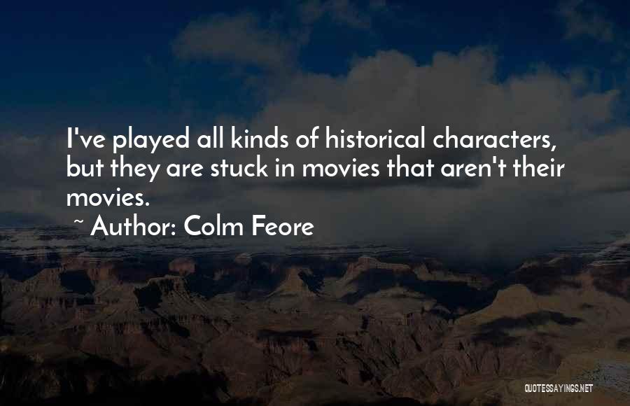 Colm O'connell Quotes By Colm Feore