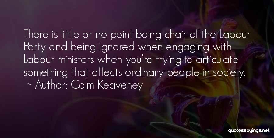 Colm O'connell Quotes By Colm Keaveney