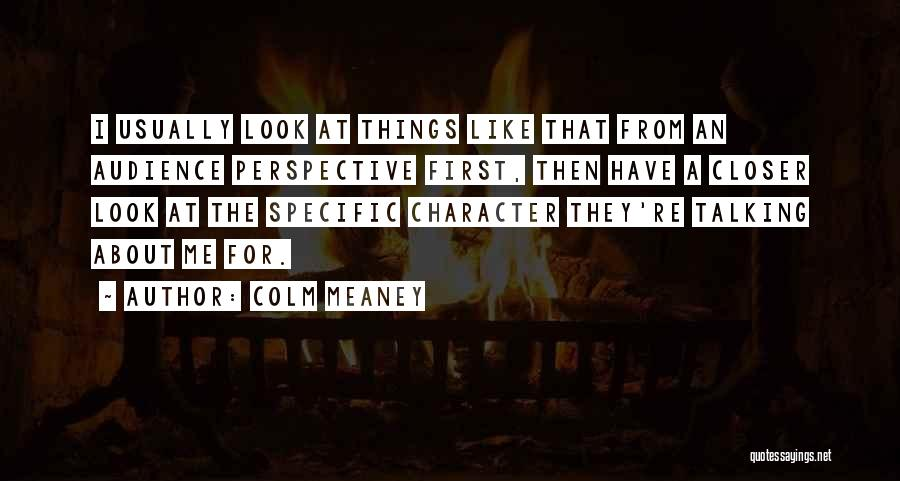 Colm O'connell Quotes By Colm Meaney