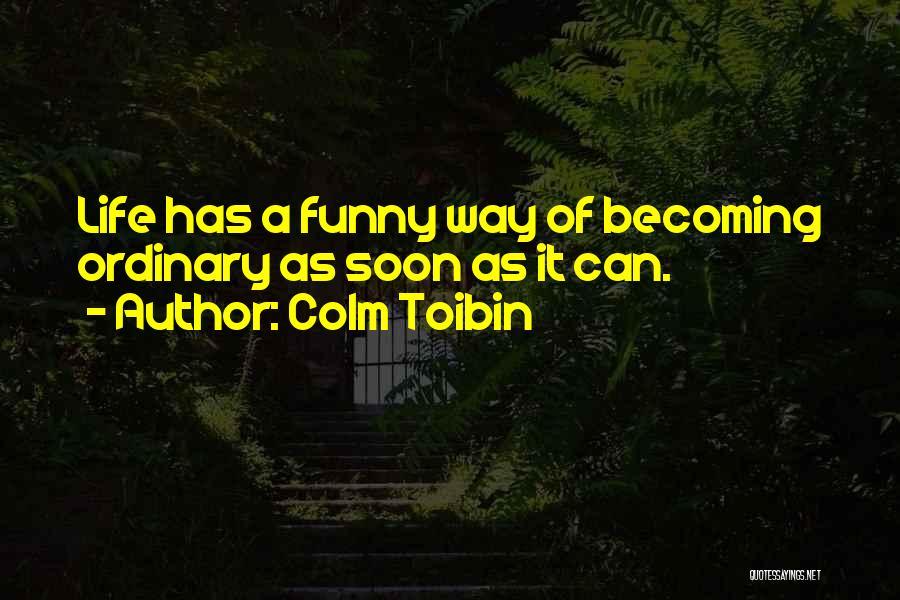 Colm Toibin Quotes 1273387