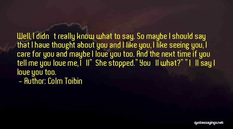 Colm Toibin Quotes 1701209