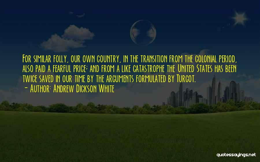 Colonial Period Quotes By Andrew Dickson White