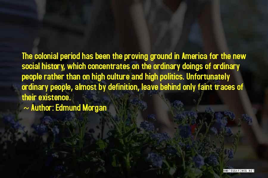 Colonial Period Quotes By Edmund Morgan