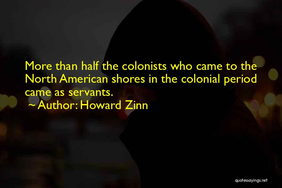 Colonial Period Quotes By Howard Zinn