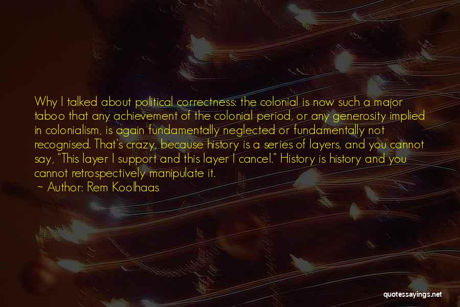 Colonial Period Quotes By Rem Koolhaas