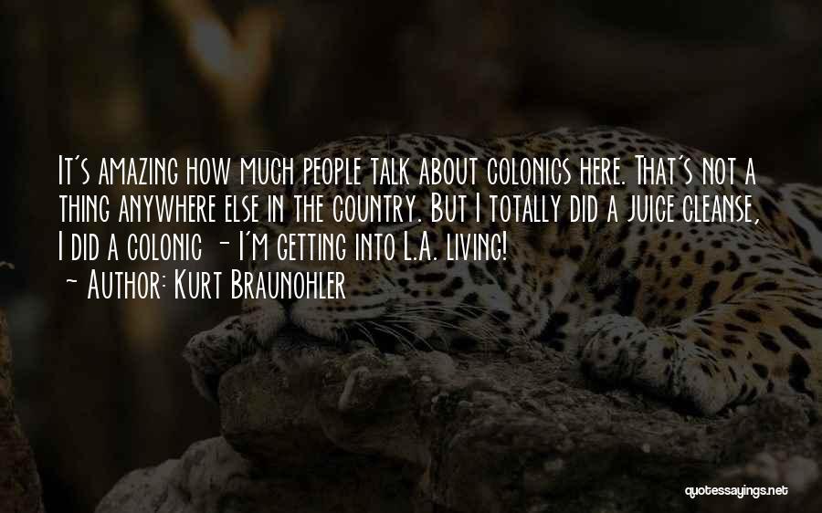 Colonics Quotes By Kurt Braunohler