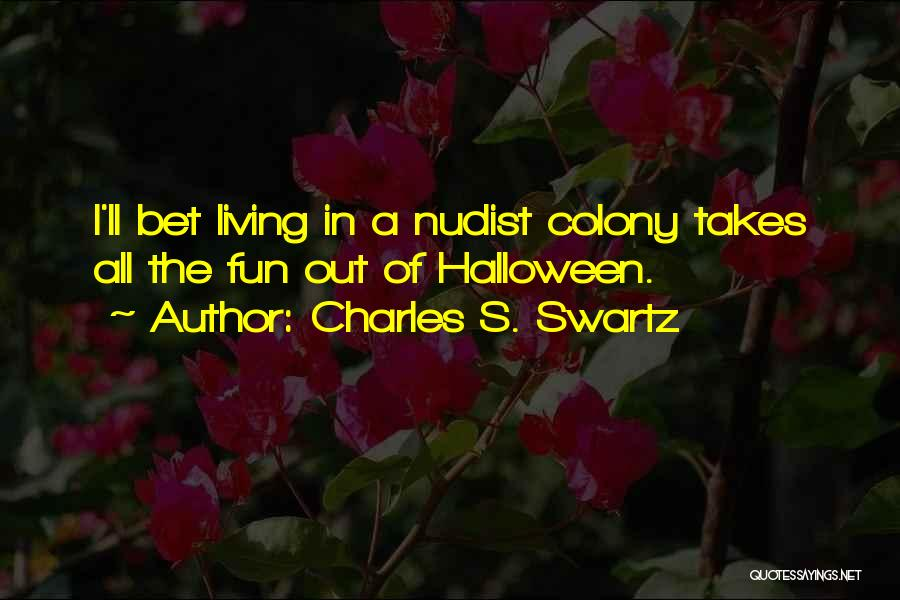 Colony Quotes By Charles S. Swartz