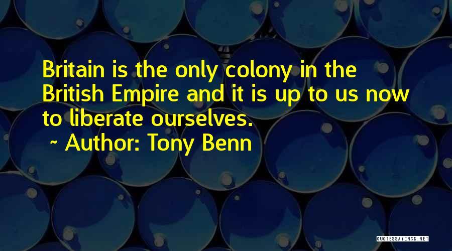 Colony Quotes By Tony Benn