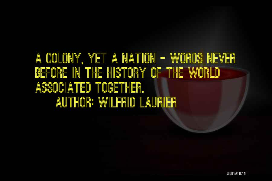 Colony Quotes By Wilfrid Laurier