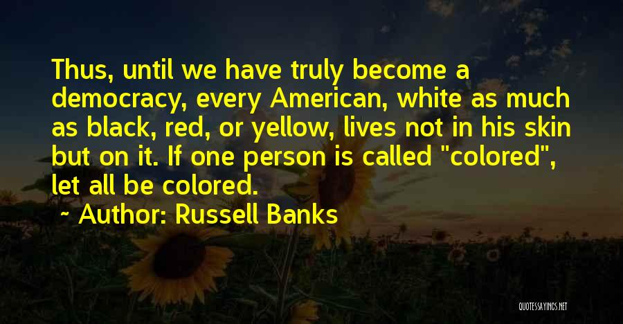 Colored Skin Quotes By Russell Banks