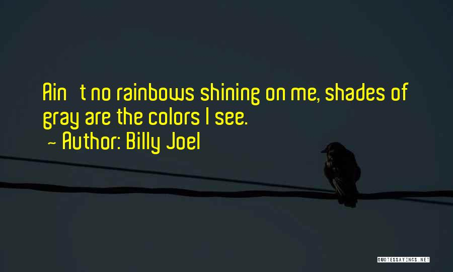 Colors Of The Rainbow Quotes By Billy Joel