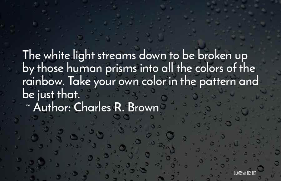 Colors Of The Rainbow Quotes By Charles R. Brown