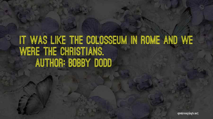 Colosseum Quotes By Bobby Dodd