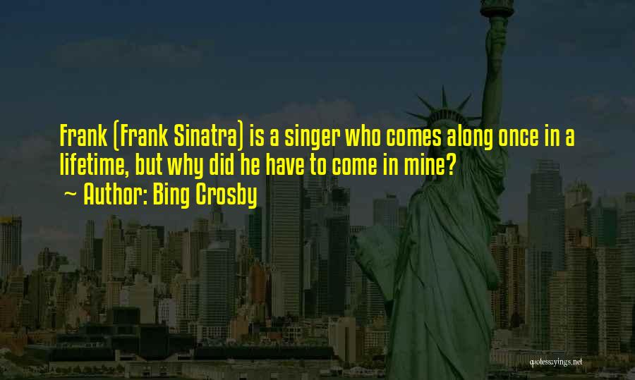 Come Along Quotes By Bing Crosby